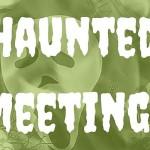 Haunted Meetings