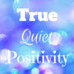 True quiet positivity2